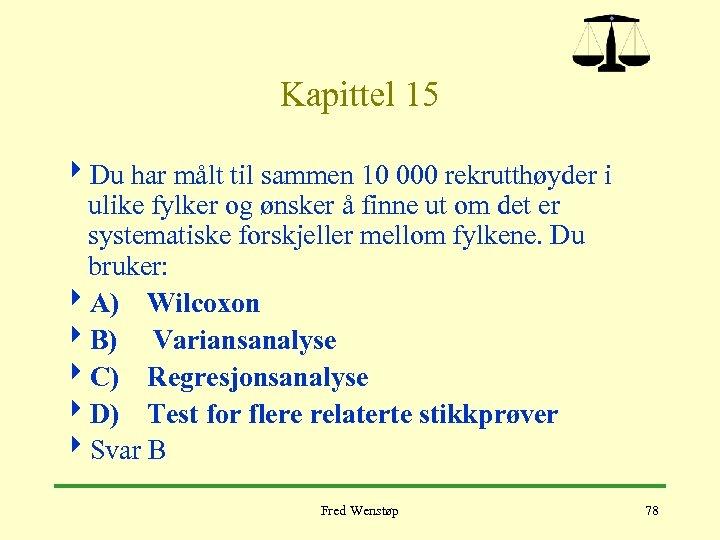 Kapittel 15 4 Du har målt til sammen 10 000 rekrutthøyder i ulike fylker