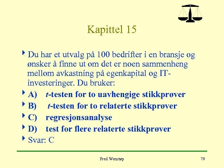 Kapittel 15 4 Du har et utvalg på 100 bedrifter i en bransje og