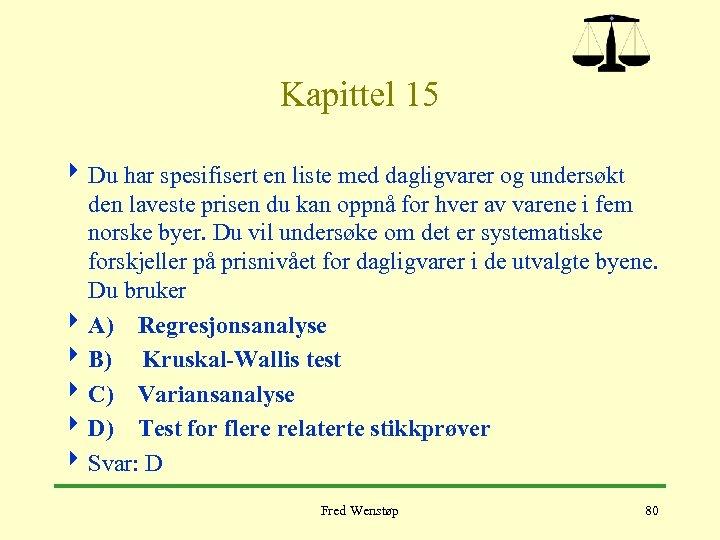 Kapittel 15 4 Du har spesifisert en liste med dagligvarer og undersøkt den laveste