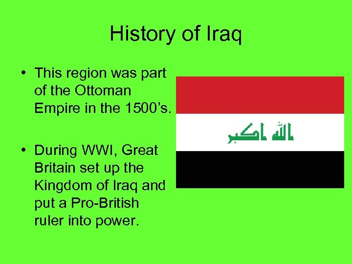 History of Iraq • This region was part of the Ottoman Empire in the