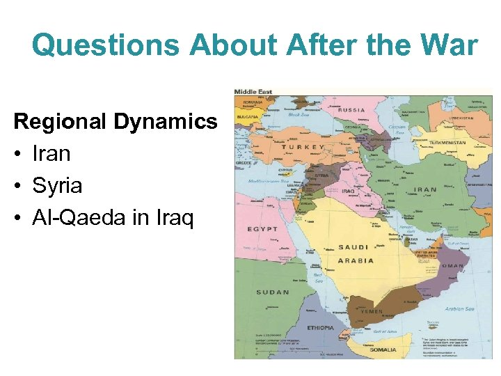 Questions About After the War Regional Dynamics • Iran • Syria • Al-Qaeda in
