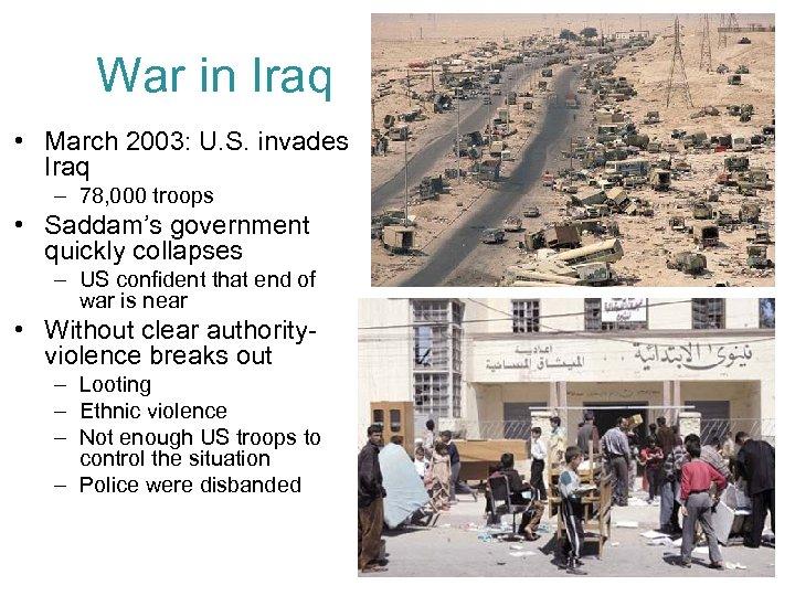 War in Iraq • March 2003: U. S. invades Iraq – 78, 000 troops