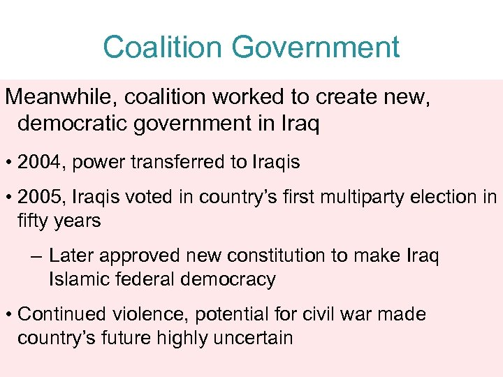 Coalition Government Meanwhile, coalition worked to create new, democratic government in Iraq • 2004,