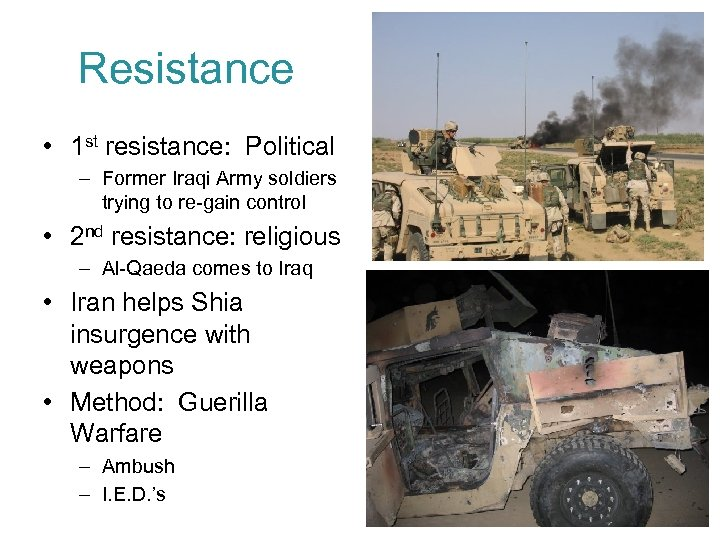 Resistance • 1 st resistance: Political – Former Iraqi Army soldiers trying to re-gain