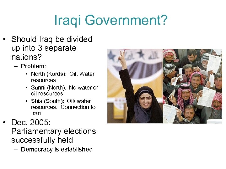 Iraqi Government? • Should Iraq be divided up into 3 separate nations? – Problem: