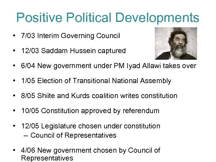 Positive Political Developments • 7/03 Interim Governing Council • 12/03 Saddam Hussein captured •