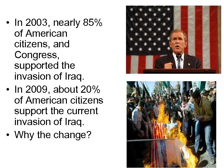 • In 2003, nearly 85% of American citizens, and Congress, supported the invasion