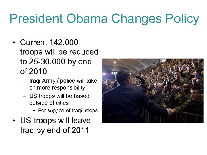 President Obama Changes Policy • Current 142, 000 troops will be reduced to 25