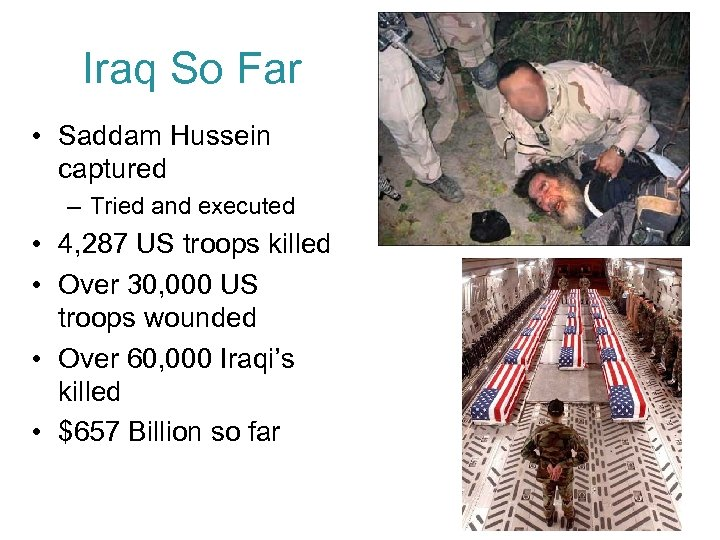 Iraq So Far • Saddam Hussein captured – Tried and executed • 4, 287