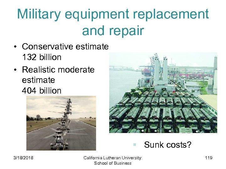 Military equipment replacement and repair • Conservative estimate 132 billion • Realistic moderate estimate