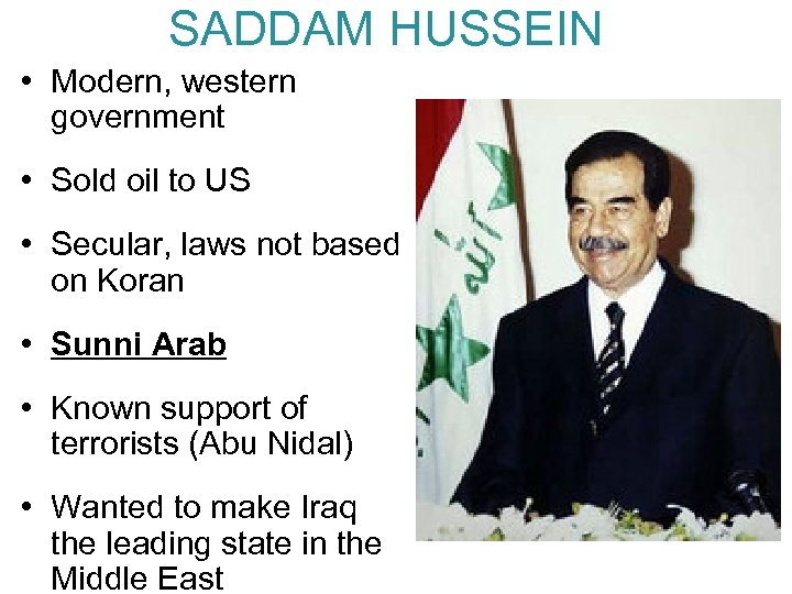 SADDAM HUSSEIN • Modern, western government • Sold oil to US • Secular, laws