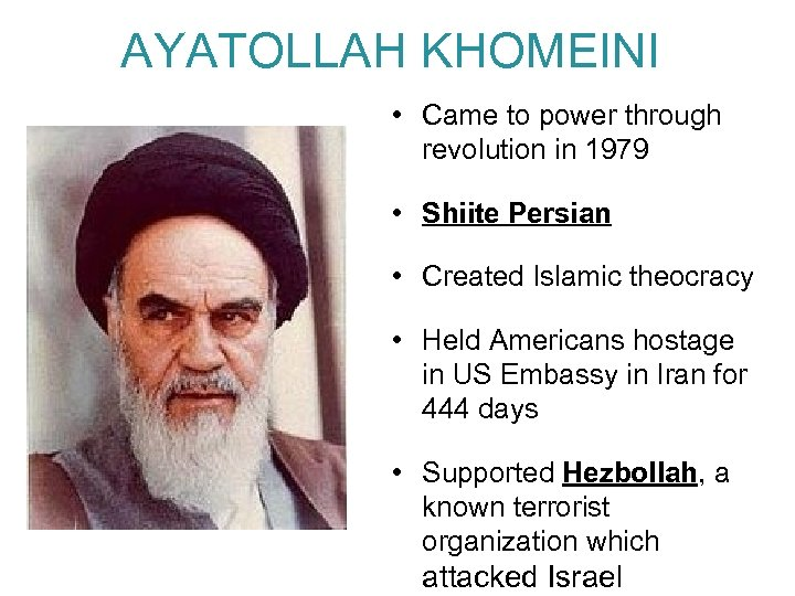 AYATOLLAH KHOMEINI • Came to power through revolution in 1979 • Shiite Persian •