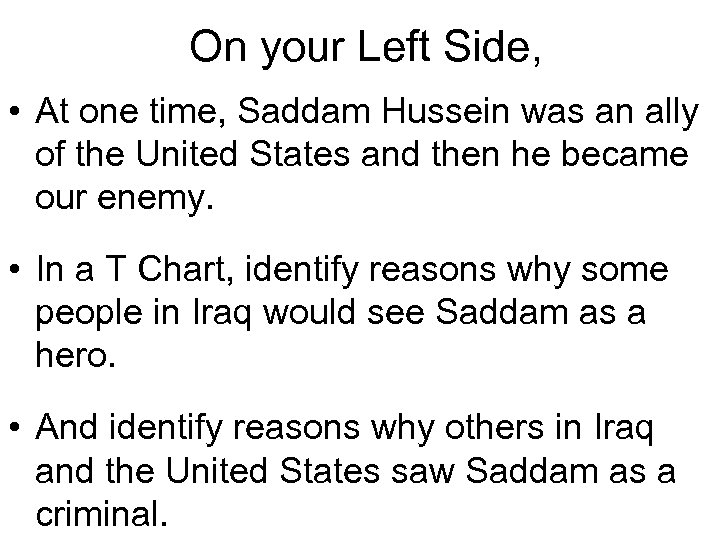 On your Left Side, • At one time, Saddam Hussein was an ally of