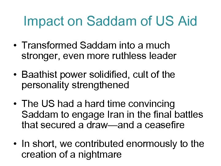 Impact on Saddam of US Aid • Transformed Saddam into a much stronger, even