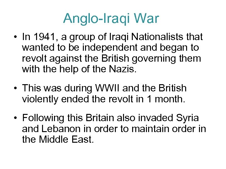 Anglo-Iraqi War • In 1941, a group of Iraqi Nationalists that wanted to be