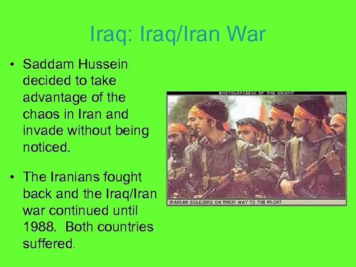 Iraq: Iraq/Iran War • Saddam Hussein decided to take advantage of the chaos in