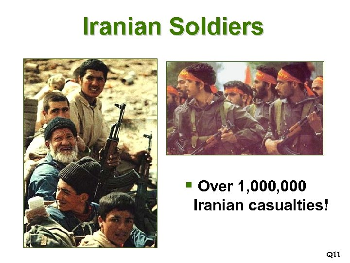 Iranian Soldiers § Over 1, 000 Iranian casualties! Q 11