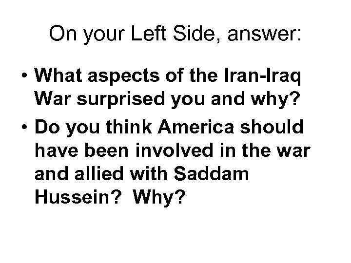On your Left Side, answer: • What aspects of the Iran-Iraq War surprised you