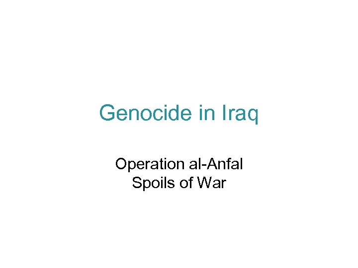 Genocide in Iraq Operation al-Anfal Spoils of War