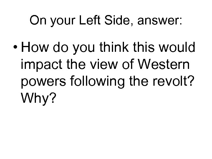 On your Left Side, answer: • How do you think this would impact the