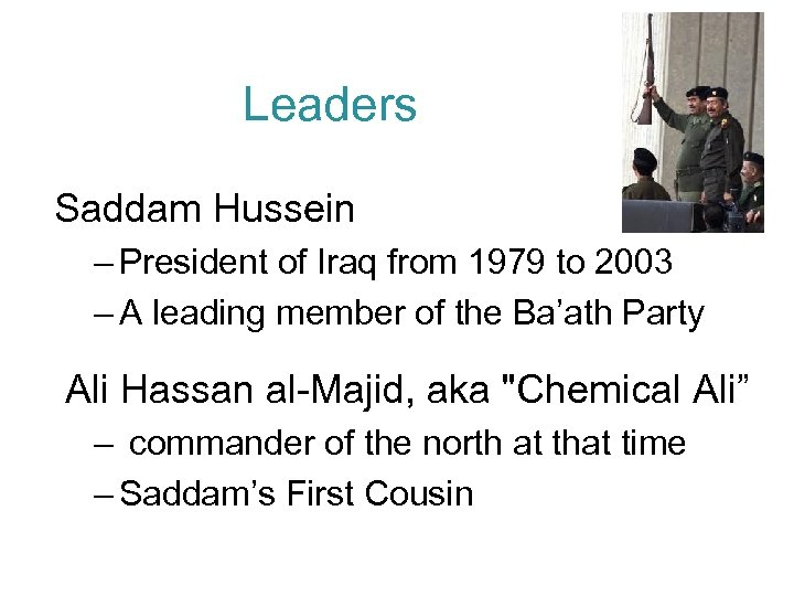 Leaders Saddam Hussein – President of Iraq from 1979 to 2003 – A leading
