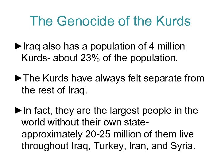 The Genocide of the Kurds ►Iraq also has a population of 4 million Kurds-
