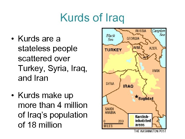 Kurds of Iraq • Kurds are a stateless people scattered over Turkey, Syria, Iraq,