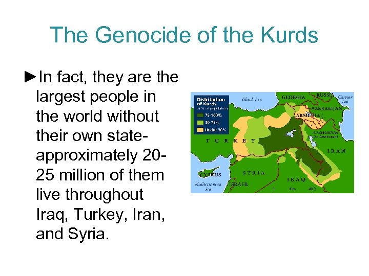 The Genocide of the Kurds ►In fact, they are the largest people in the