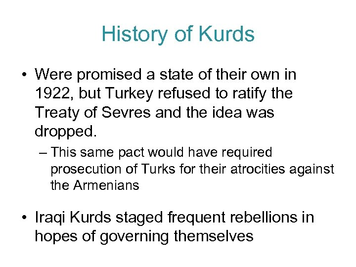 History of Kurds • Were promised a state of their own in 1922, but