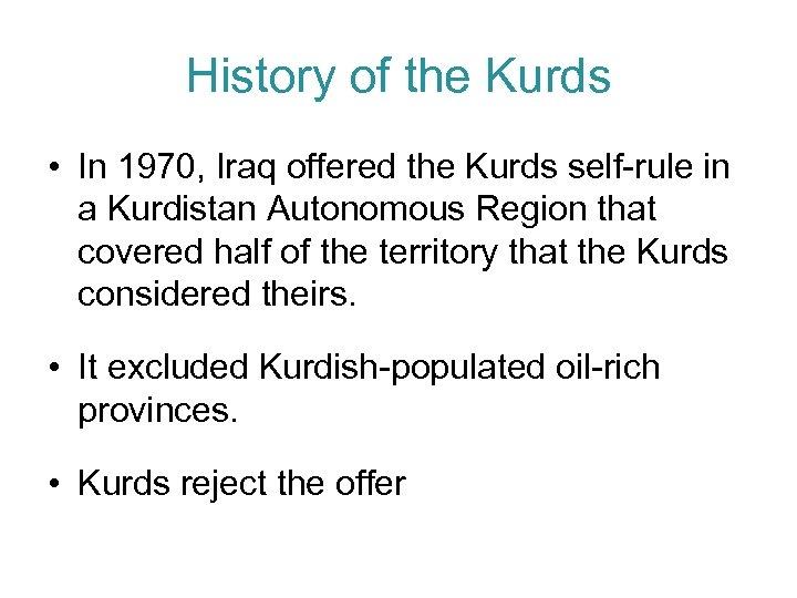 History of the Kurds • In 1970, Iraq offered the Kurds self-rule in a