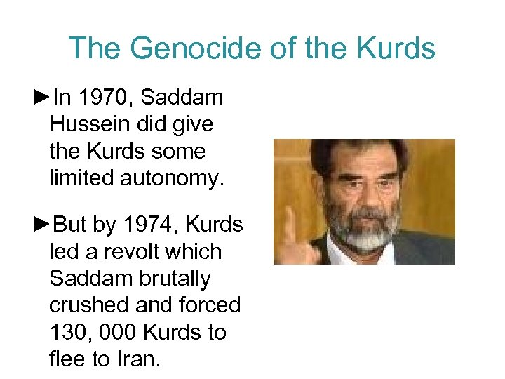 The Genocide of the Kurds ►In 1970, Saddam Hussein did give the Kurds some