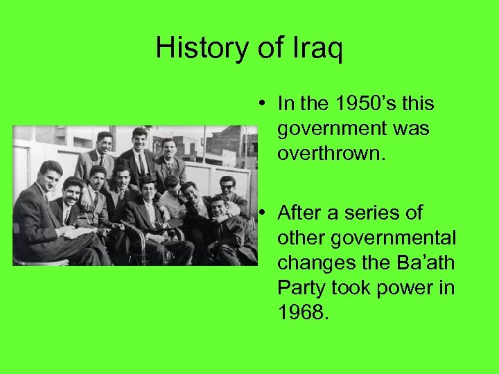 History of Iraq • In the 1950's this government was overthrown. • After a