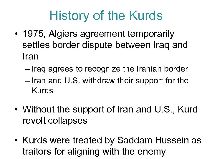History of the Kurds • 1975, Algiers agreement temporarily settles border dispute between Iraq