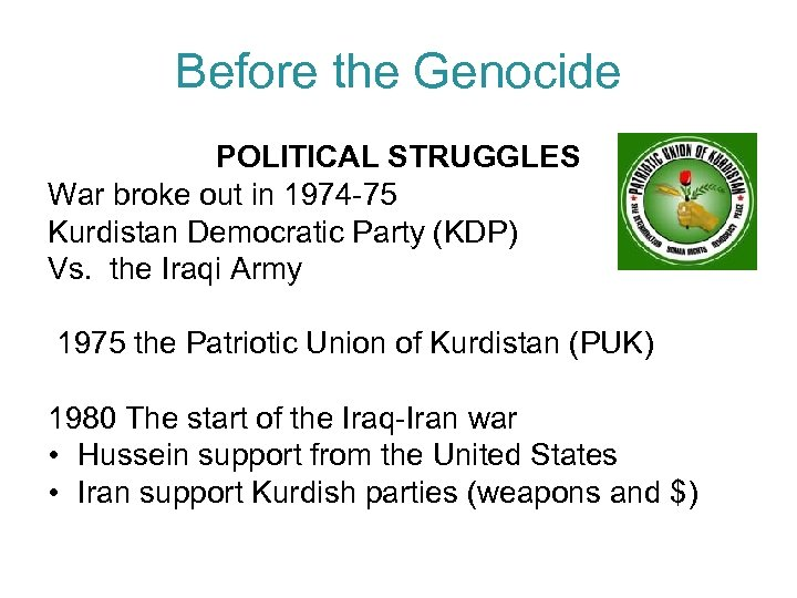Before the Genocide POLITICAL STRUGGLES War broke out in 1974 -75 Kurdistan Democratic Party