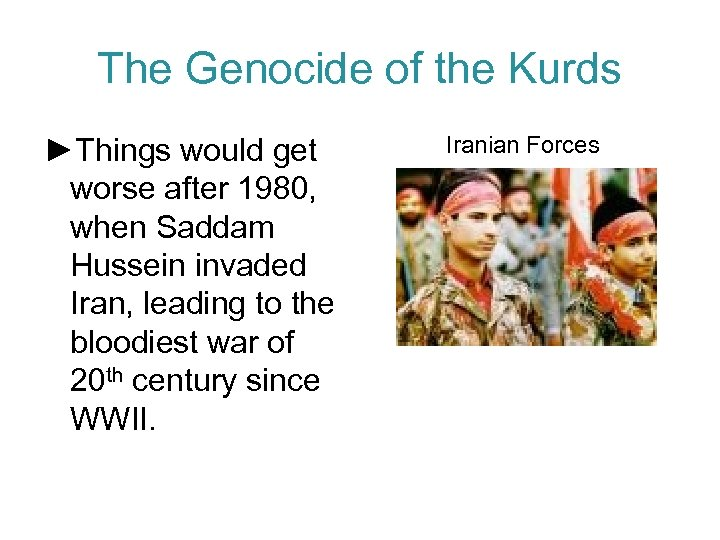 The Genocide of the Kurds ►Things would get worse after 1980, when Saddam Hussein