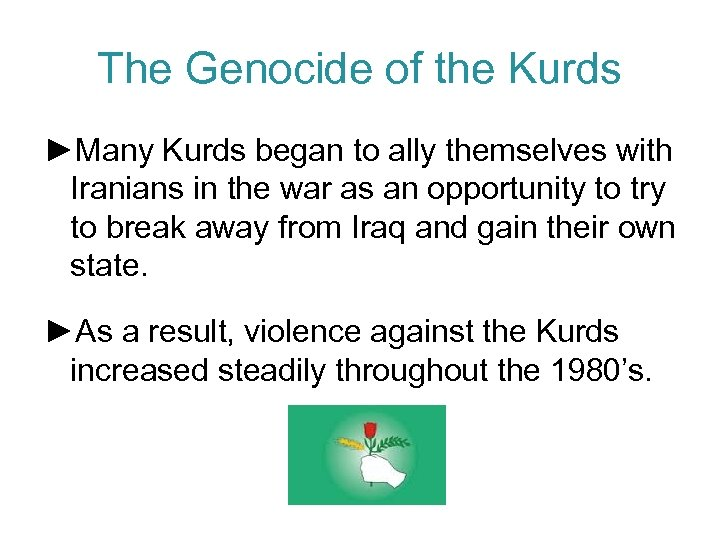 The Genocide of the Kurds ►Many Kurds began to ally themselves with Iranians in