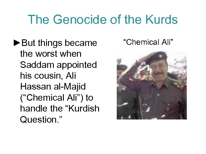 The Genocide of the Kurds ►But things became the worst when Saddam appointed his