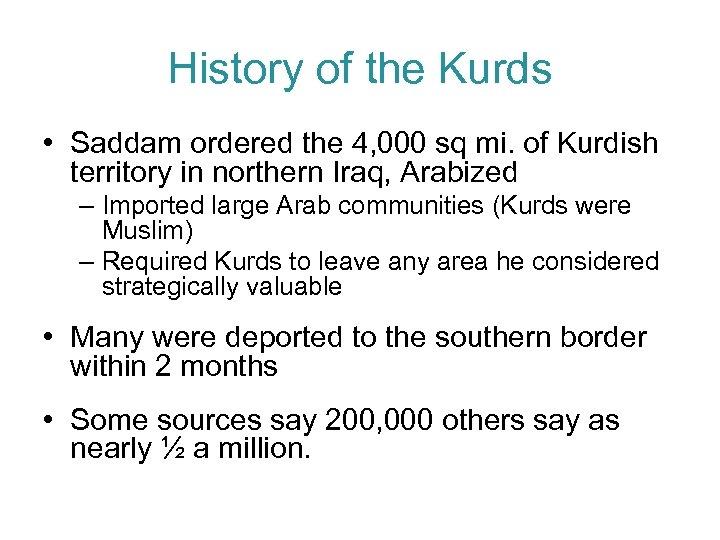 History of the Kurds • Saddam ordered the 4, 000 sq mi. of Kurdish