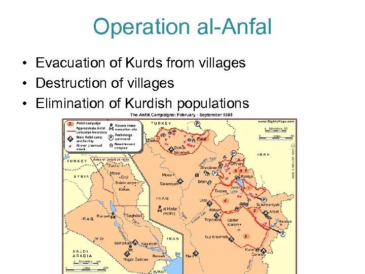 Operation al-Anfal • Evacuation of Kurds from villages • Destruction of villages • Elimination
