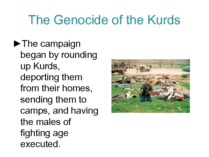 The Genocide of the Kurds ►The campaign began by rounding up Kurds, deporting them