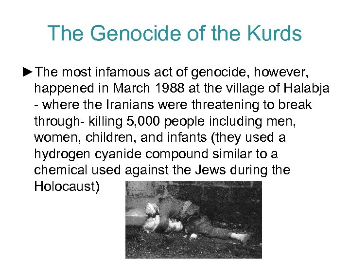 The Genocide of the Kurds ►The most infamous act of genocide, however, happened in