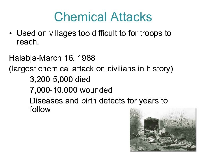 Chemical Attacks • Used on villages too difficult to for troops to reach. Halabja-March