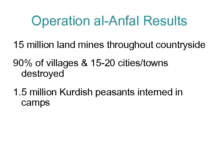 Operation al-Anfal Results 15 million land mines throughout countryside 90% of villages & 15