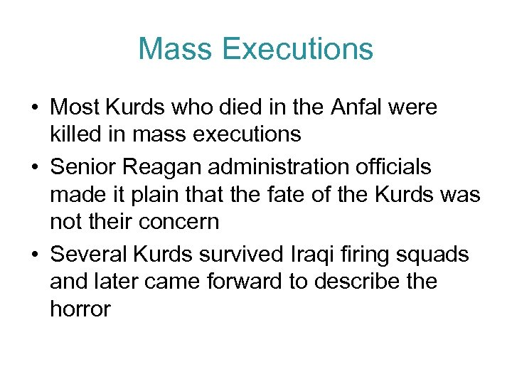 Mass Executions • Most Kurds who died in the Anfal were killed in mass