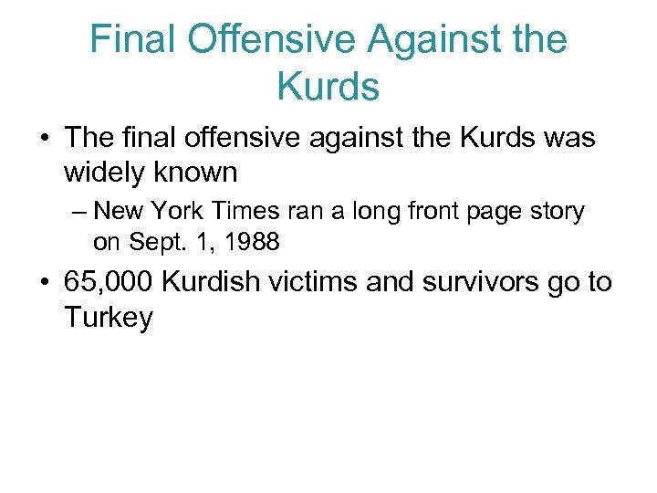 Final Offensive Against the Kurds • The final offensive against the Kurds was widely