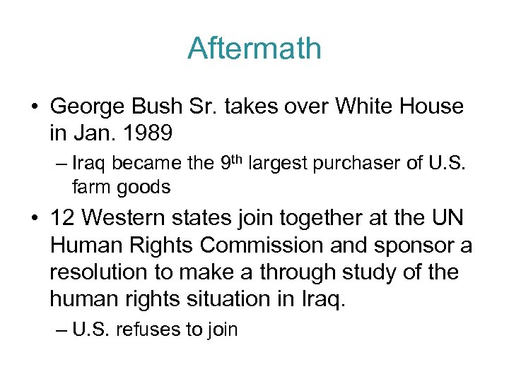 Aftermath • George Bush Sr. takes over White House in Jan. 1989 – Iraq