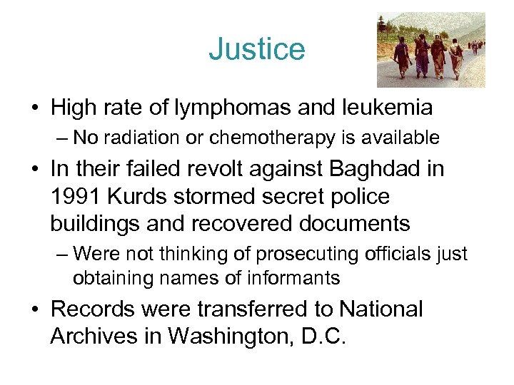 Justice • High rate of lymphomas and leukemia – No radiation or chemotherapy is