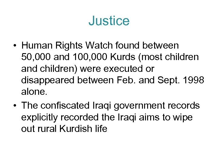 Justice • Human Rights Watch found between 50, 000 and 100, 000 Kurds (most