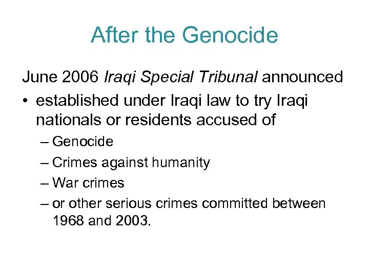 After the Genocide June 2006 Iraqi Special Tribunal announced • established under Iraqi law