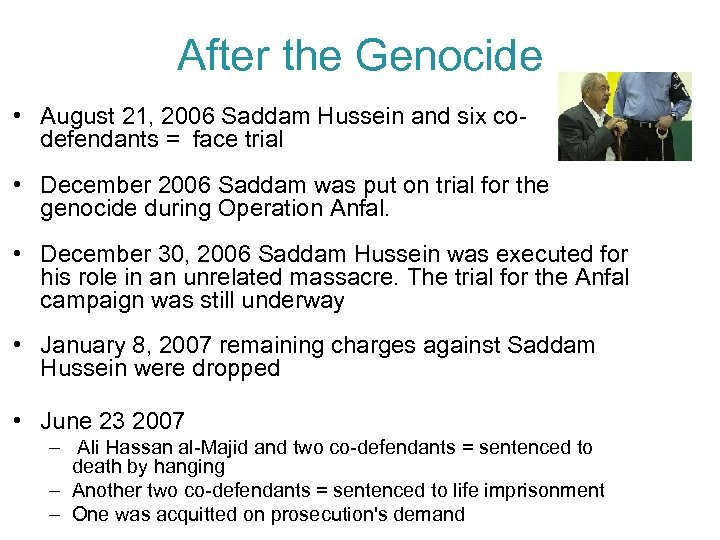 After the Genocide • August 21, 2006 Saddam Hussein and six codefendants = face